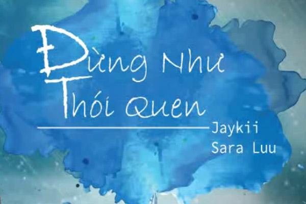 Đừng như thói quen - Jaykii, Sara Lưu